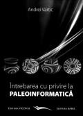 Mai multe detalii despre Intrebarea cu privire la Paleoinformatica: editia a II-a ...