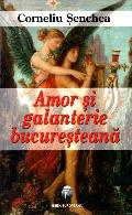 Mai multe detalii despre Amor si galanterie bucuresteana ...