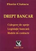 Mai multe detalii despre Drept bancar. Culegere de spete. Legislatie bancara. Modele de contracte ...