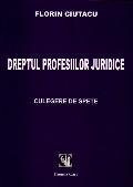 Mai multe detalii despre Dreptul profesiilor juridice. Culegere de spete ...