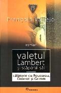 Mai multe detalii despre Valetul Lambert si stapanii sai ...