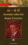 Mai multe detalii despre Eu - si el: Insemnari subiective despre Ceausescu ...