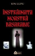 Mai multe detalii despre Instrainata noastra Basarabie ...