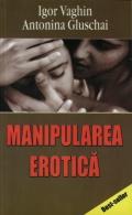 Mai multe detalii despre Manipularea erotica ...