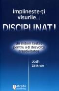 Mai multe detalii despre Implineste-ti visurile... disciplinat! Un sistem testat pentru a-ti dezvolta creativitatea ...