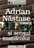 Mai multe detalii despre Adrian Nastase si sensul inamicului ...