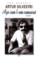 Mai multe detalii despre Artur Silvestri - Asa cum l-am cunoscut: volumul I ...