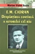 Mai multe detalii despre E. M. Cioran: despartirea continua a autorului cel rau ...