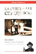 Mai multe detalii despre La curtea lui Ceausescu ...