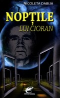 Mai multe detalii despre Noptile lui Cioran: eseu metafizic asupra confsiunii lui Emil Cioran ...