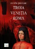 Mai multe detalii despre Troia. Venetia. Roma vol. I ...
